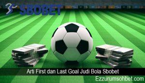 Arti First dan Last Goal Judi Bola Sbobet