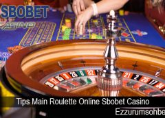 Tips Main Roulette Online Sbobet Casino