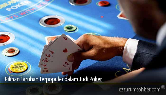 Pilihan Taruhan Terpopuler dalam Judi Poker