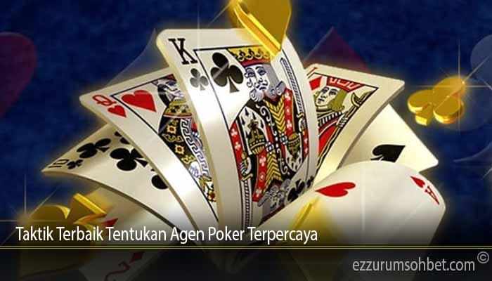 Taktik Terbaik Tentukan Agen Poker Terpercaya