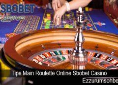 Tips Main Roulette Online Sbobet Casino